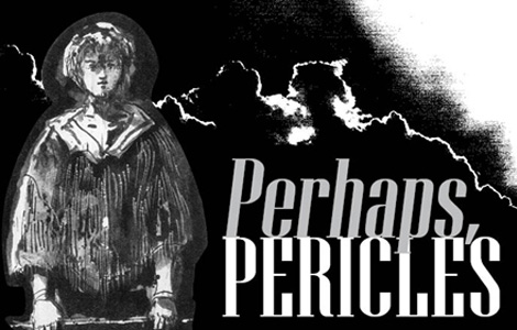Perhaps, Pericles presented by Cesear's Forum