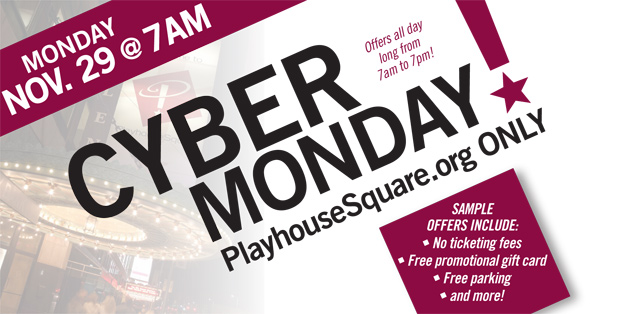 PlayhouseSquare :: PlayhouseSquare CYBER MONDAY